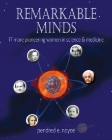 Remarkable Minds : 17 More Pioneering Women in Science & Medicine, Hardback Book