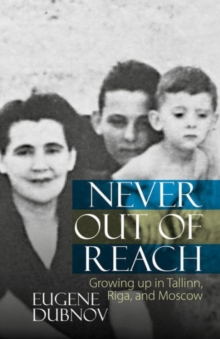 Never Out of Reach : Growing up in Tallinn, Riga, and Moscow, Hardback Book