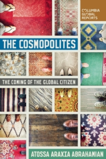 The Cosmopolites : The Coming of the Global Citizen, Paperback Book
