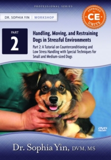 A Tutorial on Counterconditioning and Low Stress Handling with Special Techniques for Small and Medium-sized Dogs, DVD video Book