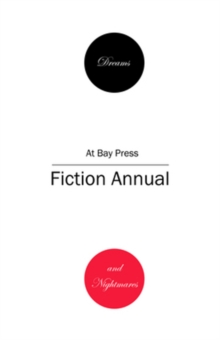 Dreams and Nightmares : At Bay Press Fiction Annual, Paperback Book