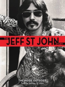 The Jeff St John Story : The Inside Outsider, Hardback Book