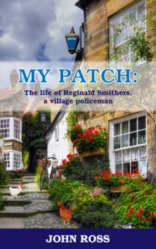 My Patch: The life of Reginald Smithers, a village policeman, EPUB eBook