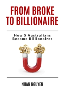 From Broke to Billionaire : How 5 Australians Became Billionaires, EPUB eBook