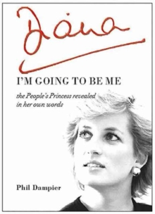 Diana: I'm Going to be Me : The People's Princess Revealed in Her Own Words, Paperback Book