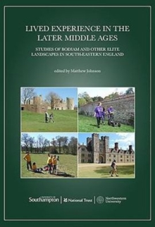 Lived Experience in the Later Middle Ages : Studies of Bodiam and Other Elite Landscapes in South-Eastern England, Paperback Book