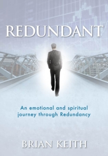 Redundant : An Emotional and Spiritual Journey Through Redundancy, Paperback Book