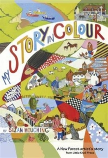 My Story in Colour : A New Forest Artist's Story, Paperback Book