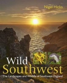 Wild Southwest : The Landscapes and Wildlife of Southwest England, Paperback / softback Book