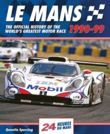 Le Mans : The Official History of the World's Greatest Motor Race, 1990-99, Hardback Book