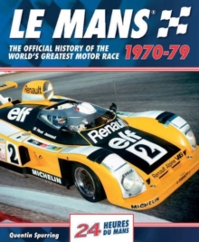 Le Mans : The Official History of the World's Greatest Motor Race, 1970-79, Hardback Book