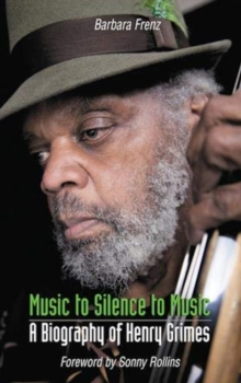 Music to Silence to Music : A Biography of Henry Grimes, Paperback / softback Book