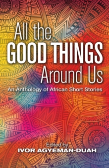All the Good Things Around Us : An Anthology of African Short Stories, Paperback Book