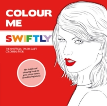 Colour Me Swiftly : The Unofficial Taylor Swift Colouring Book, Paperback / softback Book