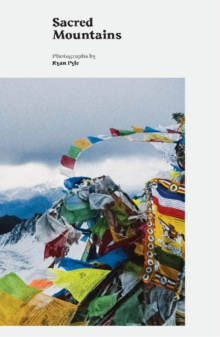 Sacred Mountains : A Pilgrimage to the Sacred Mountains of Tibet, Paperback Book