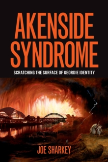 Akenside Syndrome : Scratching the Surface of Geordie Identity, Hardback Book