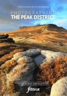 Photographing the Peak District : A Photo Location and Visitor Guidebook, Paperback Book