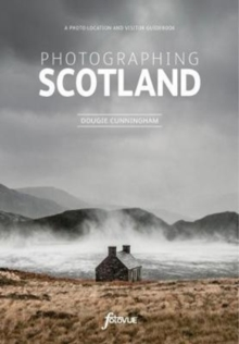 Photographing Scotland : A photo-location and visitor guidebook, Paperback Book