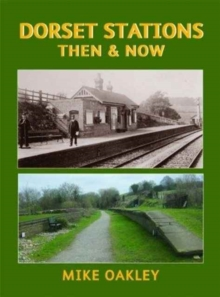 Dorset Stations Then & Now, Hardback Book