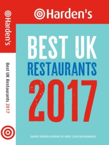 Harden's Best UK Restaurants : Survey Driven Reviews of Over 2,800 Restaurants, Paperback / softback Book