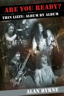 Are You Ready? : Thin Lizzy: Album by Album, Paperback Book