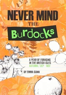 Never Mind the Burdocks, 365 Days of Foraging in the British Isles : Autumn Edition - September to November, Paperback / softback Book