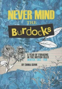 Never Mind the Burdocks, 365 Days of Foraging in the British Isles : Winter Edition - December to February, Paperback Book