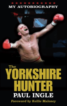 The Yorkshire Hunter : The Paul Ingle Story, Paperback Book