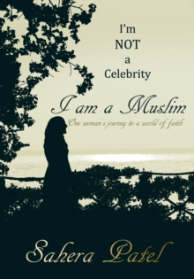 I'm Not a Celebrity, I am a Muslim : One Woman's Journey to a World of Faith, Paperback Book