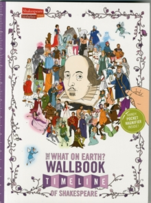 The What on Earth? Wallbook Timeline of Shakespeare : The Wonderful Plays of William Shakespeare Performed at the Original Globe Theatre, Paperback Book