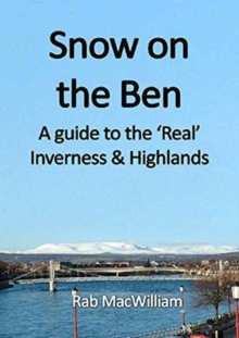 Snow on the Ben : A Guide to the 'Real' Inverness and Highlands, Paperback Book