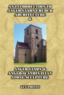 An Introduction to Anglo-Saxon Church Architecture & Anglo-Saxon & Anglo- Scandinavian Stone Sculpture, Paperback / softback Book