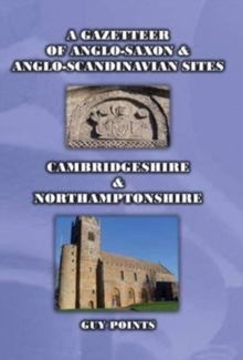 A Gazetteer of Anglo-Saxon & Anglo-Scandinavian Sites: Cambridgeshire & Northamptonshire, Paperback Book