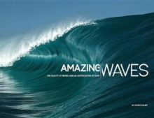 Amazing Waves : The Beauty and Appreciation of Surf, Hardback Book