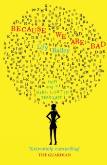 Because We Are Bad : OCD and a Girl Lost in Thought, Paperback / softback Book