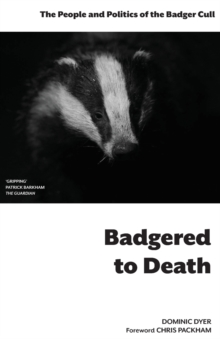 Badgered to Death : The People and Politics of the Badger Cull, Paperback / softback Book