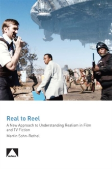 Real to Reel : A New Approach to Understanding Realism in Film and TV Fiction, Paperback Book