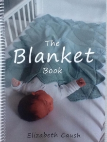 The Blanket Book : A Book of Knitting Patterns and Therapy Bringing You Comfort for a Peaceful Life., Spiral bound Book