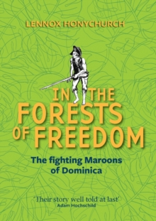 In the Forests of Freedom : The Fighting Maroons of Dominica, Paperback Book