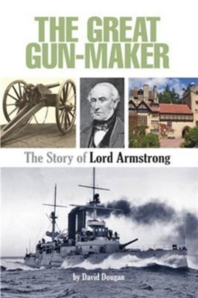 The Great Gun-Maker the Story of Lord Armstrong, Paperback / softback Book