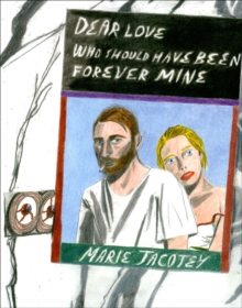 Marie Jacotey: Dear Love Who Should Have Been Forever Mine, Paperback / softback Book