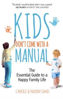 Kids Don't Come with a Manual : The Essential Guide to a Happy Family Life, Paperback Book