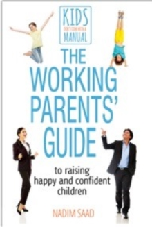 The Working Parents' Guide : To Raising Happy and Confident Children, Paperback Book
