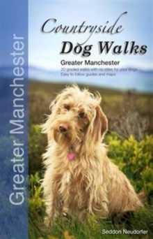 Countryside Dog Walks - Greater Manchester : 20 Graded Walks with No Stiles for Your Dogs, Paperback Book