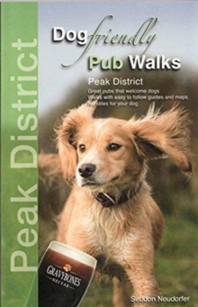 Dog Friendly Pub Walks - Peak District : Great pubs that welcome dogs, Paperback / softback Book