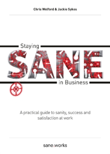 Staying Sane in Business : A Practical Guide to Sanity, Success and Satisfaction at Work, Paperback Book