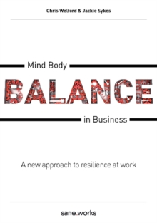 Mind Body Balance in Business : A new approach to resilience at work, Paperback / softback Book