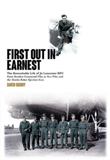First Out in Earnest : The Remarkable Life of Jo Lancaster DFC from Bomber Command Pilot to Test Pilot and the Martin Baker Ejection Seat, Hardback Book