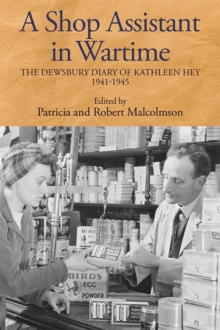 A Shop Assistant in Wartime : The Dewsbury Diary of Kathleen Hey, 1941-1945, Hardback Book