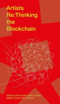 Artists Re:thinking the Blockchain, Paperback Book